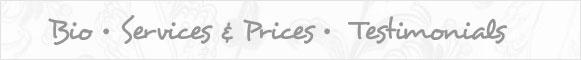 Bio, Services & Prices, Testimonials